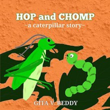 Hop and Chomp: A Caterpillar Story: Children's Books – Picture Books for Kids – Story Books for Children – Beginner Book for Children – Age 3-7 - Gita V. Reddy,Gita V. Reddy
