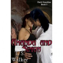 Amanda and Simon[Dark Guardian Series Book 3] - T. Walker