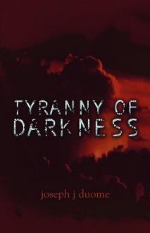 Tyranny of Darkness - Joseph J Duome