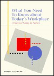 What You Need to Know about Today's Workplace: A Survival Guide for Nurses - Lyndia Flanagan
