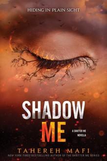 Shadow me - Tahereh Mafi
