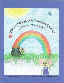 Where the Rainbow Touches Ground: Another Annie Mouse Adventure (The Adventures of Annie Mouse) - Anne M. Slanina