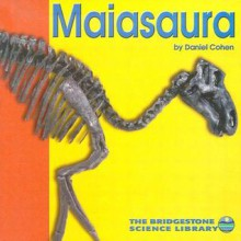 Maiasaura (Discovering Dinosaurs) - Daniel Cohen, Larry Martin