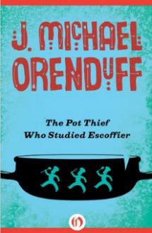 The Pot Thief Who Studied Escoffier - J Michael Orenduff