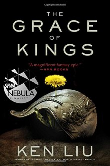 The Grace of Kings (The Dandelion Dynasty) - Ken Liu