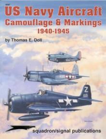 US Navy Aircraft Camouflage & Markings 1940-1945 - Thomas E. Doll, Don Greer