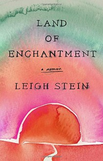 Land of Enchantment - Leigh Stein