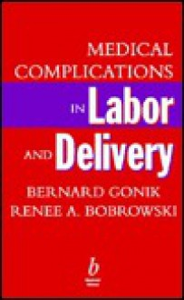 Medical Complications in Labor and Delivery - Bernard Gonik