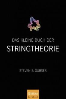 Das Kleine Buch Der Stringtheorie - Steven Scott Gubser, Michael Basler