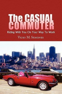 The Casual Commuter - Vicky M. Semones