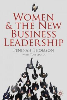 Women and the New Business Leadership - Peninah Thomson, Tom Lloyd
