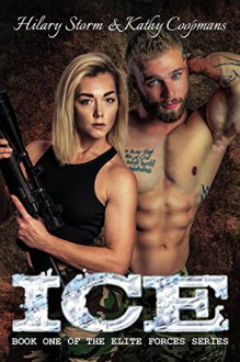 ICE (The Elite Forces Series Book 1) - Hilary Storm,Kathy Coopmans