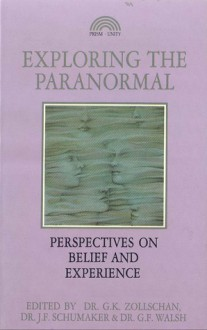 Exploring the Paranormal: Perspectives on Belief and Experience - George K. Zollschan, John F. Schumaker