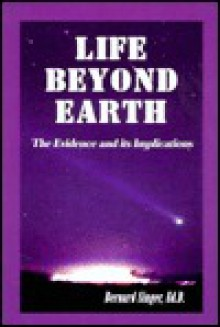 Life Beyond Earth: The Evidence and Its Implications - Bernard Singer