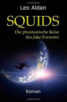 Squids: Die phantastische Reise des Jake Forrester - Leo Aldan