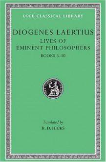 Lives of Eminent Philosophers, Vol 2, Books 6-10 - Diogenes Laertius, R.D. Hicks