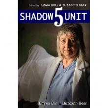 Shadow Unit 5 - Emma Bull, Elizabeth Bear, Kyle Cassidy