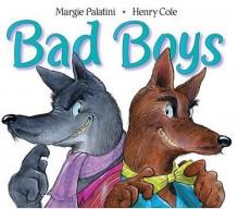 Bad Boys - Margie Palatini, Henry Cole