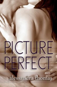 Picture Perfect (Picturing Perfect #1) - Alessandra Thomas