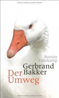 Der Umweg - Gerbrand Bakker, Andreas Ecke