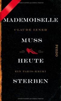 Mademoiselle muss heute sterben: Ein Paris-Krimi - Claude Izner