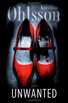 Unwanted: A Novel - Kristina Ohlsson