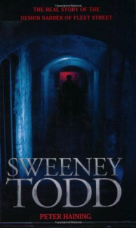 Sweeney Todd: The Real Story of the Demon Barber of Fleet Street - Peter Haining