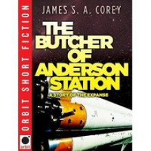 The Butcher of Anderson Station (Expanse 0.5) - James S.A. Corey