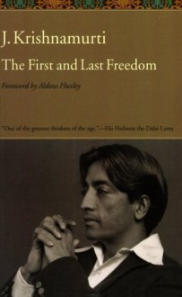 The First and Last Freedom - Jiddu Krishnamurti, Aldous Huxley