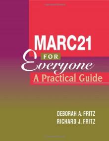 Marc 21 for Everyone: A Practical Guide - Deborah A. Fritz