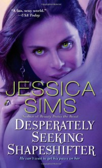 Desperately Seeking Shapeshifter - Jill Myles,Jessica Sims