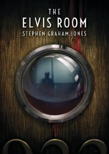 The Elvis Room - Stephen Graham Jones