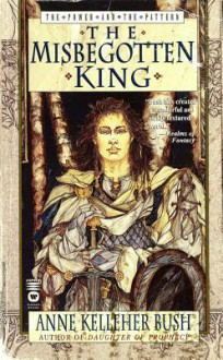 The Misbegotten King - Anne Bush