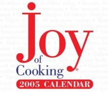 Joy of Cooking 2005 Calendar (Day-To-Day) - Rombauer Becker, Ethan Becker, Irma Starkhoff Rombauer