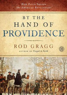 By the Hand of Providence: How Faith Shaped the American Revolution - Rod Gragg, T.B.A.
