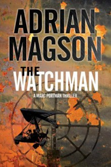 The Watchman: A Marc Portman Thriller - Adrian Magson