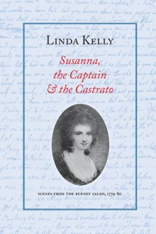 Susanna, the Captain & the Castrato: Scenes from the Burney Salon, 1779-80 - Linda Kelly