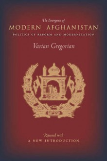 The Emergence of Modern Afghanistan: Politics of Reform and Modernization - Vartan Gregorian