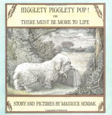 Higglety Pigglety Pop!: Or There Must Be More to Life - Maurice Sendak