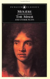 The Miser and Other Plays - Molière, John Wood