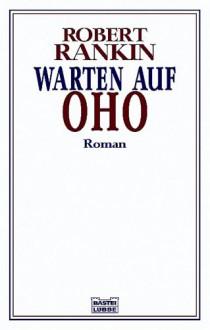 Warten Auf Oho - Robert Rankin,Axel Merz