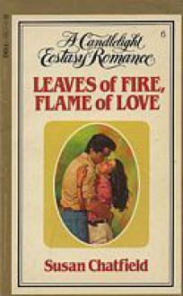 Leaves of Fire, Flame of Love (Candlelight Ecstasy, #6) - Susan Chatfield