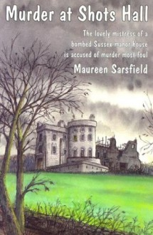Murder at Shots Hall - Maureen Sarsfield