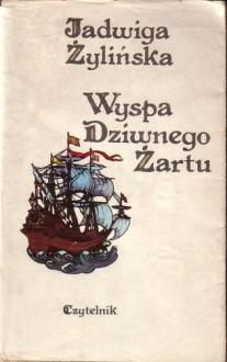 Wyspa Dziwnego Żartu - Jadwiga Żylińska