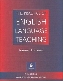 The Practice of English Language Teaching, 3rd Edition (Longman Handbooks for Language Teachers) - Jeremy Harmer