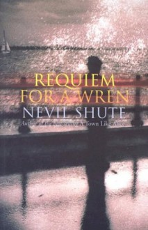 Requiem for a Wren - Nevil Shute