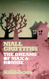 The Dreams of Max and Ronnie - Niall Griffiths