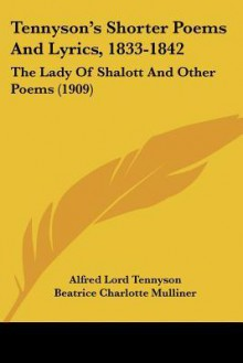 Tennyson's Shorter Poems and Lyrics, 1833-1842: The Lady of Shalott and Other Poems (1909) - Alfred Tennyson, Beatrice Charlotte Mulliner