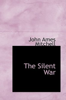 The Silent War - John Ames Mitchell