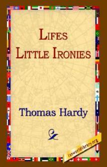Life's Little Ironies - Thomas Hardy